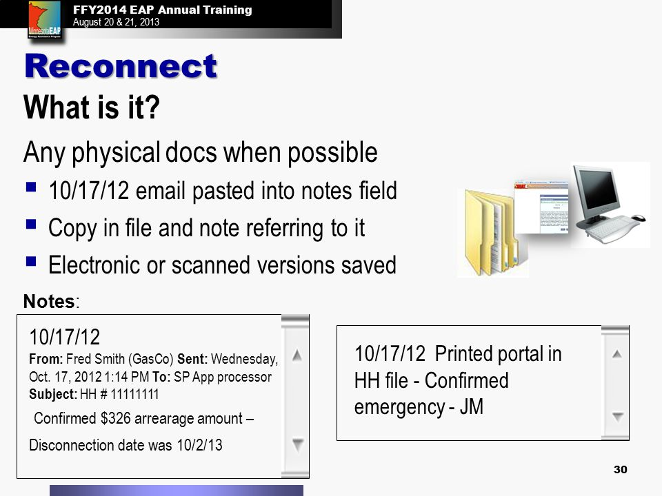 FFY2014 EAP Annual Training August 20 & 21, 2013 30 What is it? Any physical docs when possible   10/17/12 email pasted into notes field   Copy in