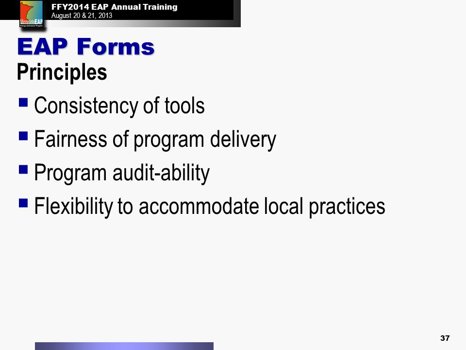 FFY2014 EAP Annual Training August 20 & 21, 2013 FFY2014 EAP Annual Training August 20 & 21, 2013 EAP Forms Principles  Consistency of tools  Fairne