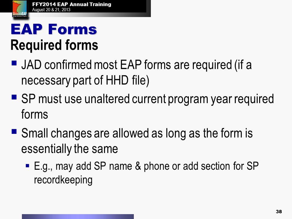 FFY2014 EAP Annual Training August 20 & 21, 2013 FFY2014 EAP Annual Training August 20 & 21, 2013 EAP Forms Required forms  JAD confirmed most EAP fo