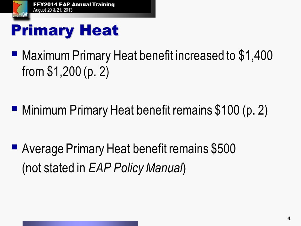 FFY2014 EAP Annual Training August 20 & 21, 2013 FFY2014 EAP Annual Training August 20 & 21, 2013 Primary Heat New section: Benefit Determination Errors (p.