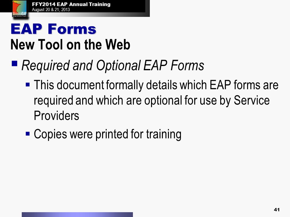 FFY2014 EAP Annual Training August 20 & 21, 2013 FFY2014 EAP Annual Training August 20 & 21, 2013 EAP Forms New Tool on the Web  Required and Optiona