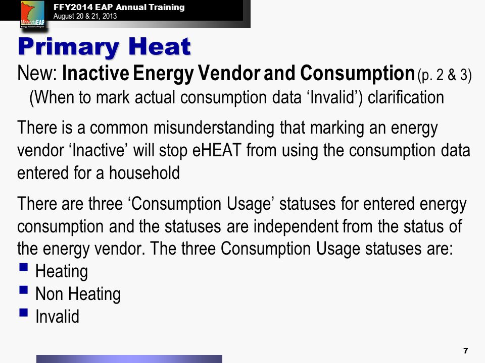 FFY2014 EAP Annual Training August 20 & 21, 2013 FFY2014 EAP Annual Training August 20 & 21, 2013 Primary Heat New: Inactive Energy Vendor and Consump