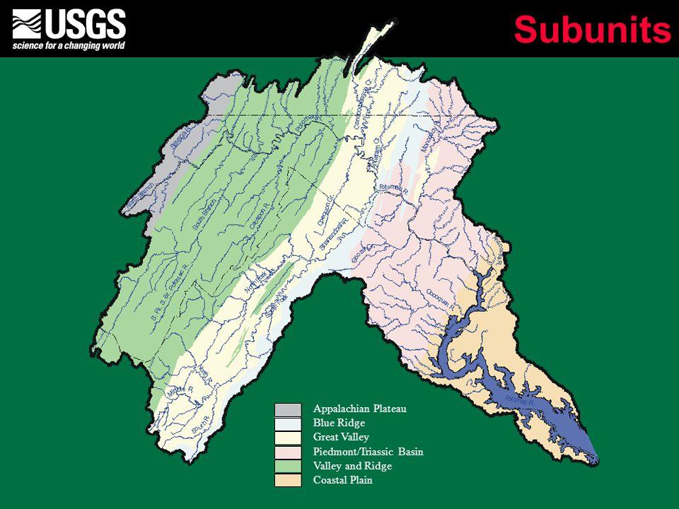 Subunits Appalachian Plateau Blue Ridge Great Valley Piedmont/Triassic Basin Valley and Ridge Coastal Plain