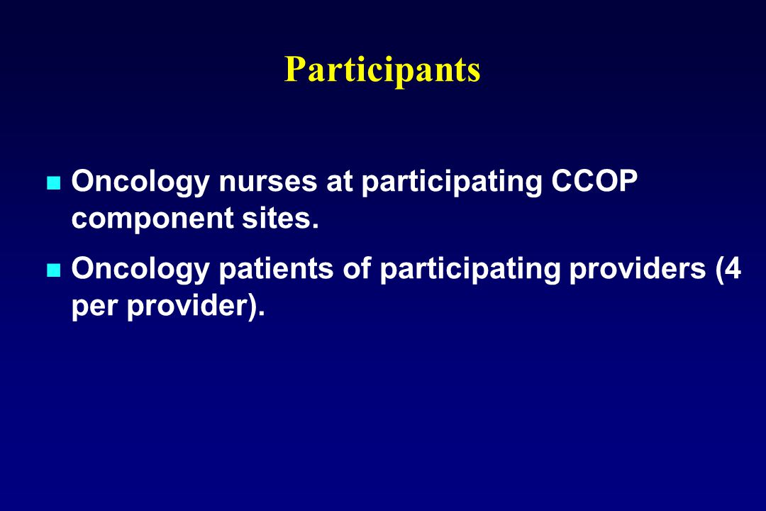 Oncology nurses at participating CCOP component sites. Oncology patients of participating providers (4 per provider). Participants