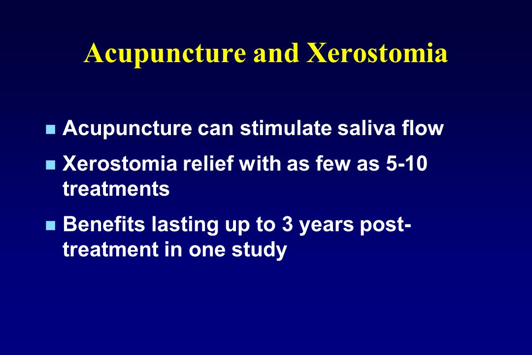 Acupuncture and Xerostomia Acupuncture can stimulate saliva flow Xerostomia relief with as few as 5-10 treatments Benefits lasting up to 3 years post-