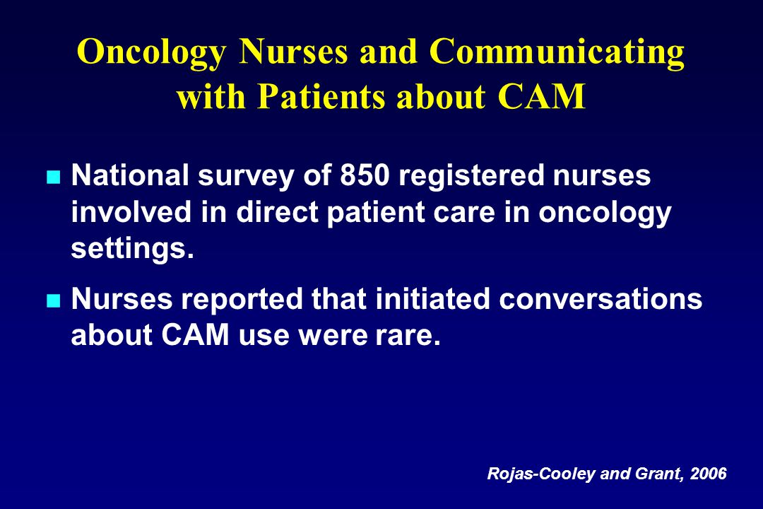 National survey of 850 registered nurses involved in direct patient care in oncology settings. Nurses reported that initiated conversations about CAM