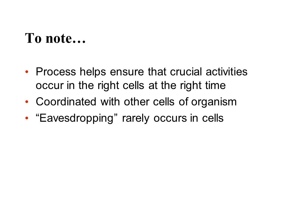 """To note… Process helps ensure that crucial activities occur in the right cells at the right time Coordinated with other cells of organism """"Eavesdroppi"""
