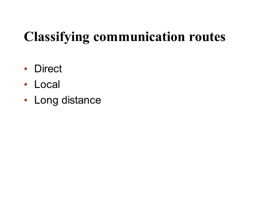 Classifying communication routes Direct Local Long distance