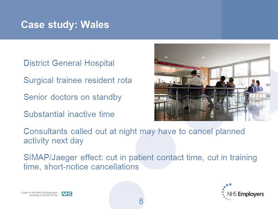 8 Case study: Wales District General Hospital Surgical trainee resident rota Senior doctors on standby Substantial inactive time Consultants called ou