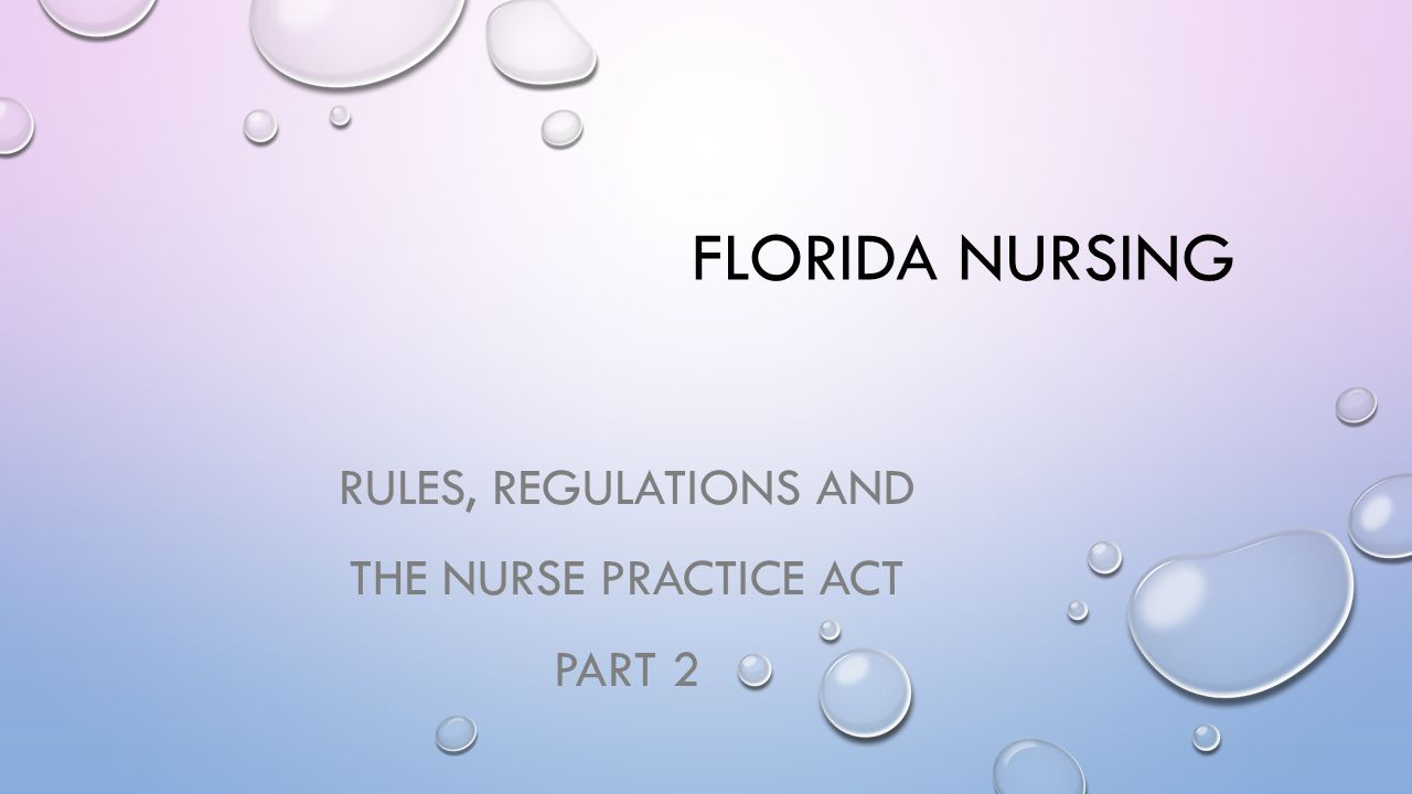 FLORIDA NURSING RULES, REGULATIONS AND THE NURSE PRACTICE ACT PART 2