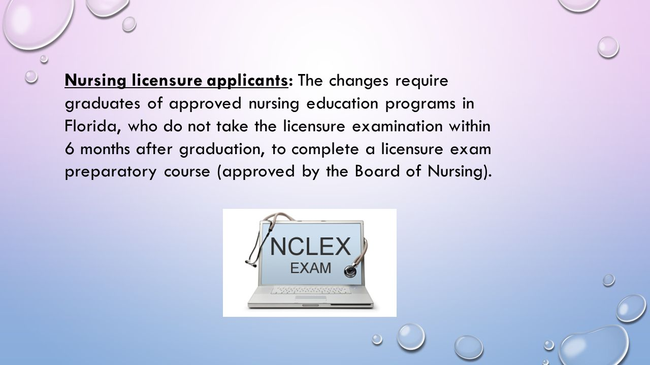 Nursing licensure applicants: The changes require graduates of approved nursing education programs in Florida, who do not take the licensure examinati