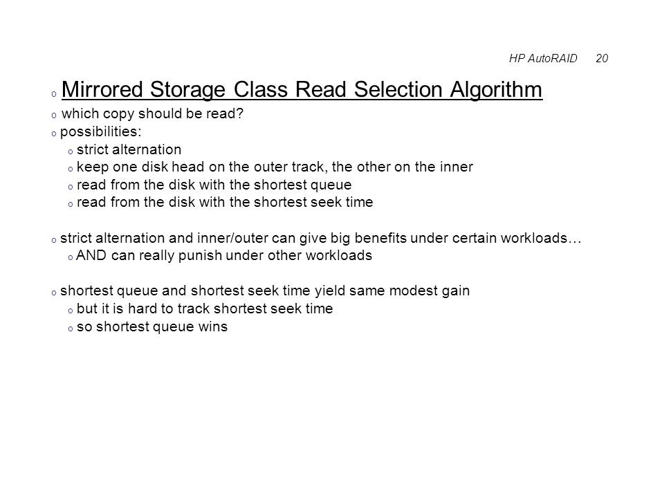 HP AutoRAID 20 o Mirrored Storage Class Read Selection Algorithm o which copy should be read.
