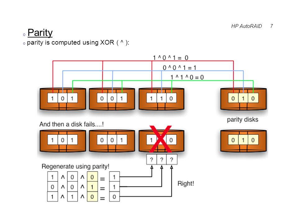 HP AutoRAID 8 o RAID Levels o RAID 5 - Block level striping, parity interleaved o striping unit is 1 block: block1 -> disk1, block2 -> block2, block3 -> block3, etc.