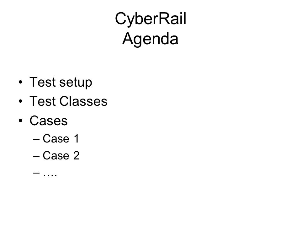 CyberRail Test Setup Test cases build on scenarios –Sunshine –Inactive route before travel –Inactive route during travel –… Logger handles the outputs TestBox handles the cases