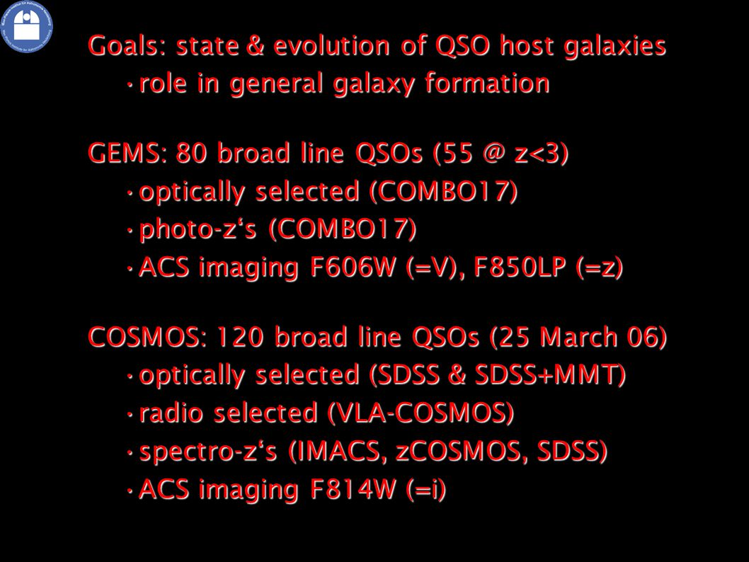 Diagnostic power Differential host galaxy evolution compared to inactive galaxiesDifferential host galaxy evolution compared to inactive galaxies Influence of interaction on QSO activity (from merger fraction)Influence of interaction on QSO activity (from merger fraction) Test unified model for AGN from radio loud—quiet & type 1—type 2 comparison (luminosities, morphology)Test unified model for AGN from radio loud—quiet & type 1—type 2 comparison (luminosities, morphology) QSO host galaxy parent populationQSO host galaxy parent population With 2nd COSMOS HST band: spectrum of interaction strength triggering AGN activity (7/120 QSOs with NICMOS data)With 2nd COSMOS HST band: spectrum of interaction strength triggering AGN activity (7/120 QSOs with NICMOS data)