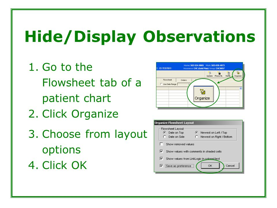 Hide/Display Observations 1.Go to the Flowsheet tab of a patient chart 2.Click Organize 3.Choose from layout options 4.Click OK
