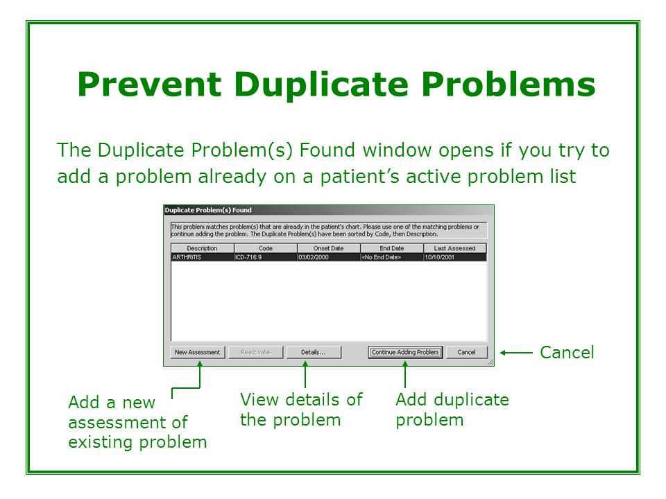 Prevent Duplicate Problems The Duplicate Problem(s) Found window opens if you try to add a problem already on a patient's active problem list Add a ne