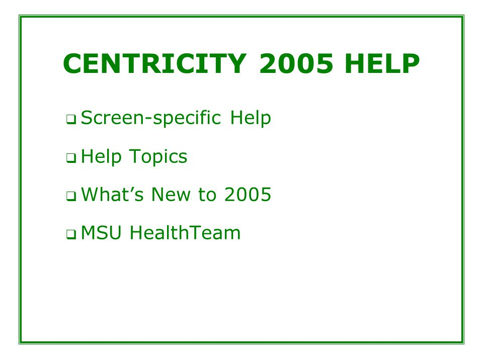 CENTRICITY 2005 HELP  Screen-specific Help  Help Topics  What's New to 2005  MSU HealthTeam