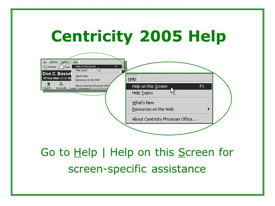 Centricity 2005 Help Go to Help | Help on this Screen for screen-specific assistance