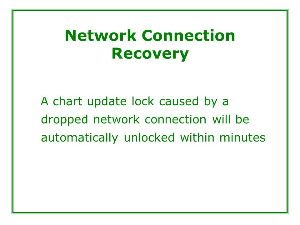 Network Connection Recovery A chart update lock caused by a dropped network connection will be automatically unlocked within minutes