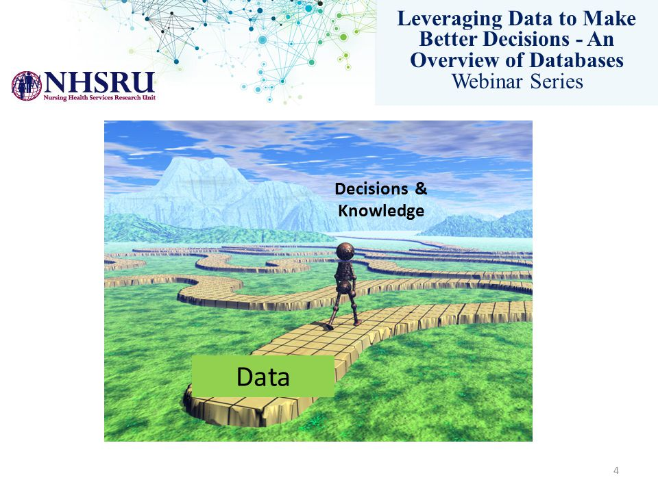 Leveraging Data to Make Better Decisions - An Overview of Databases Webinar Series Going on a journey Data Decisions & Knowledge 4
