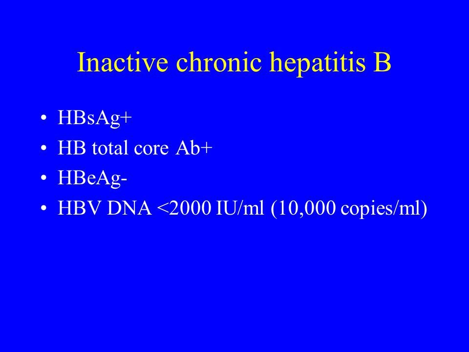 Inactive chronic hepatitis B HBsAg+ HB total core Ab+ HBeAg- HBV DNA <2000 IU/ml (10,000 copies/ml)