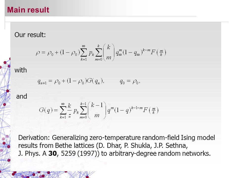 Main result Our result: with and Derivation: Generalizing zero-temperature random-field Ising model results from Bethe lattices (D.
