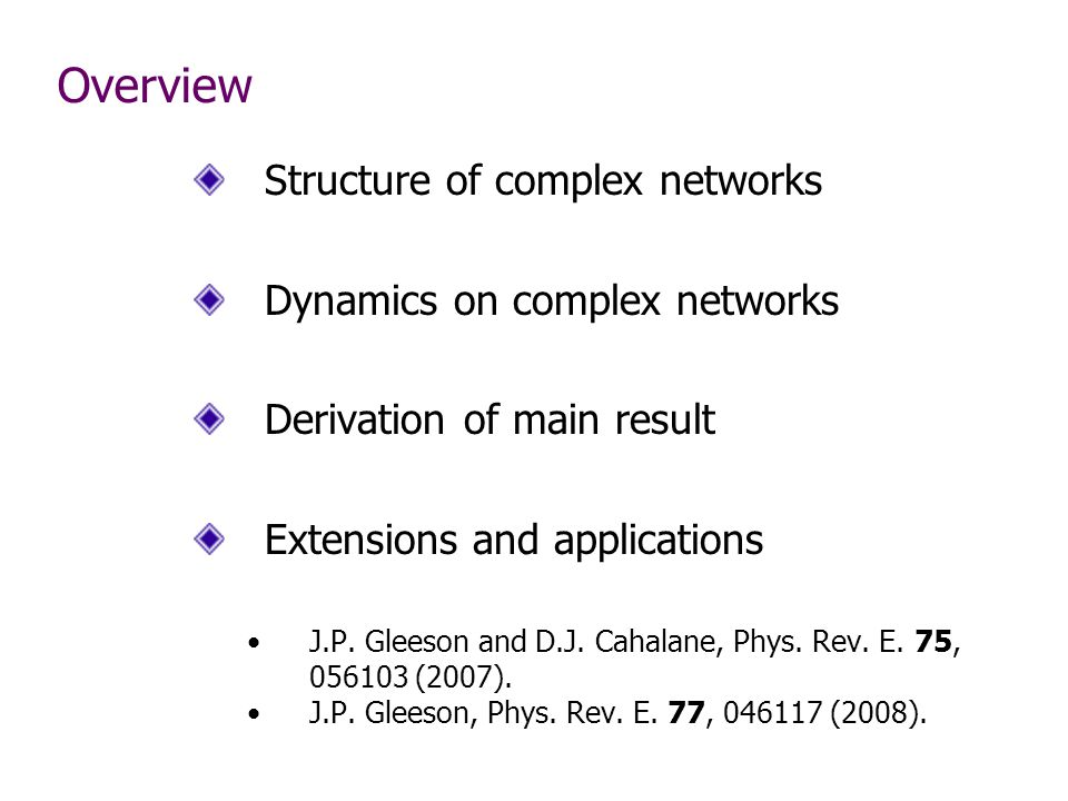 Overview Structure of complex networks Dynamics on complex networks Derivation of main result Extensions and applications J.P.