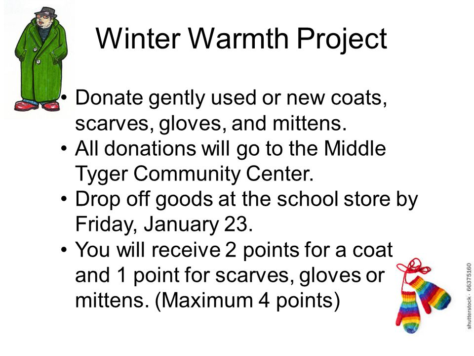 Winter Warmth Project Donate gently used or new coats, scarves, gloves, and mittens.