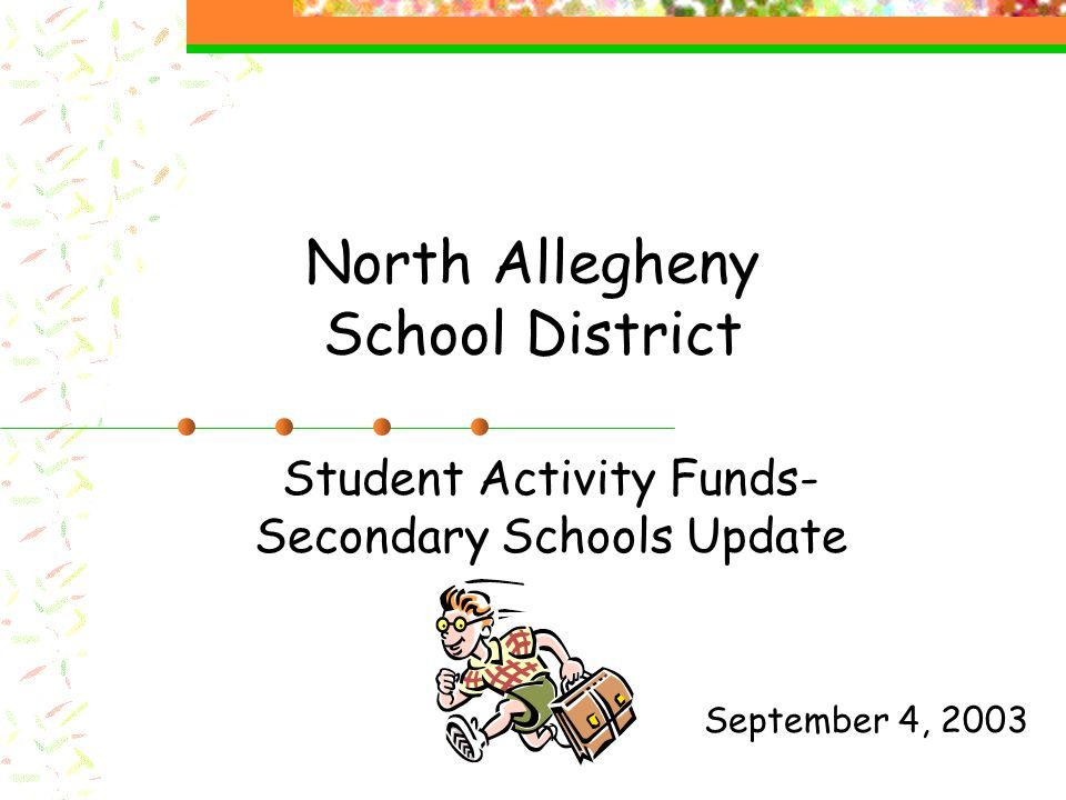 North Allegheny School District Student Activity Funds- Secondary Schools Update September 4, 2003