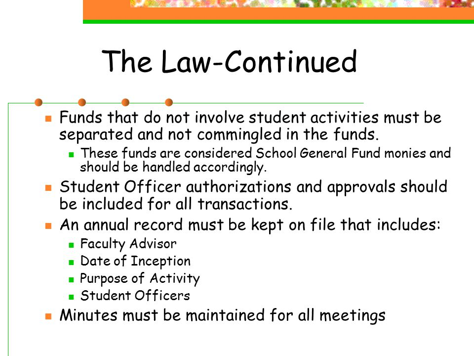 The Law-Continued Funds that do not involve student activities must be separated and not commingled in the funds. These funds are considered School Ge