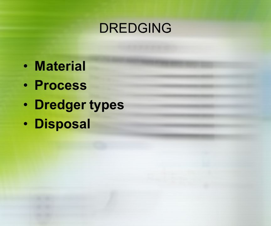 DREDGING Material Process Dredger types Disposal