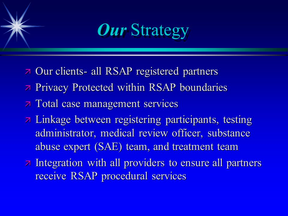 Our Strategy ä Our clients- all RSAP registered partners ä Privacy Protected within RSAP boundaries ä Total case management services ä Linkage between