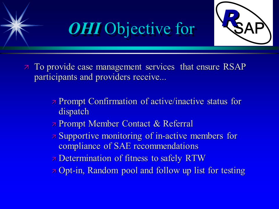 OHI Objective for ä To provide case management services that ensure RSAP participants and providers receive... ä Prompt Confirmation of active/inactiv