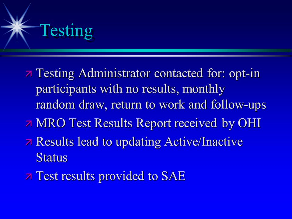 Testing ä Testing Administrator contacted for: opt-in participants with no results, monthly random draw, return to work and follow-ups ä MRO Test Resu