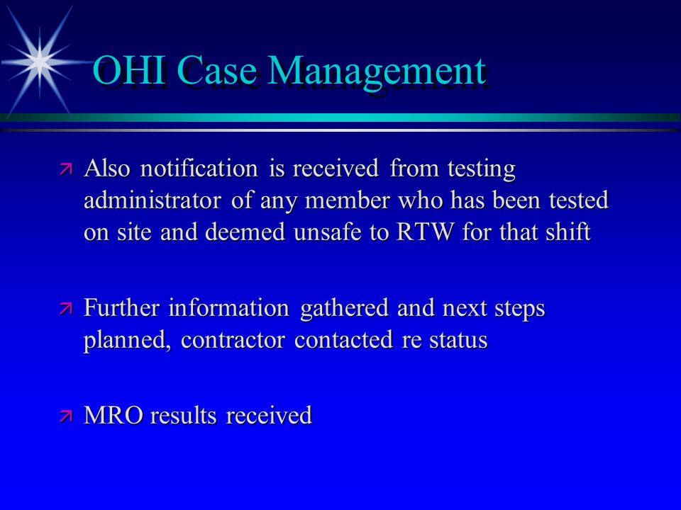 OHI Case Management ä Also notification is received from testing administrator of any member who has been tested on site and deemed unsafe to RTW for