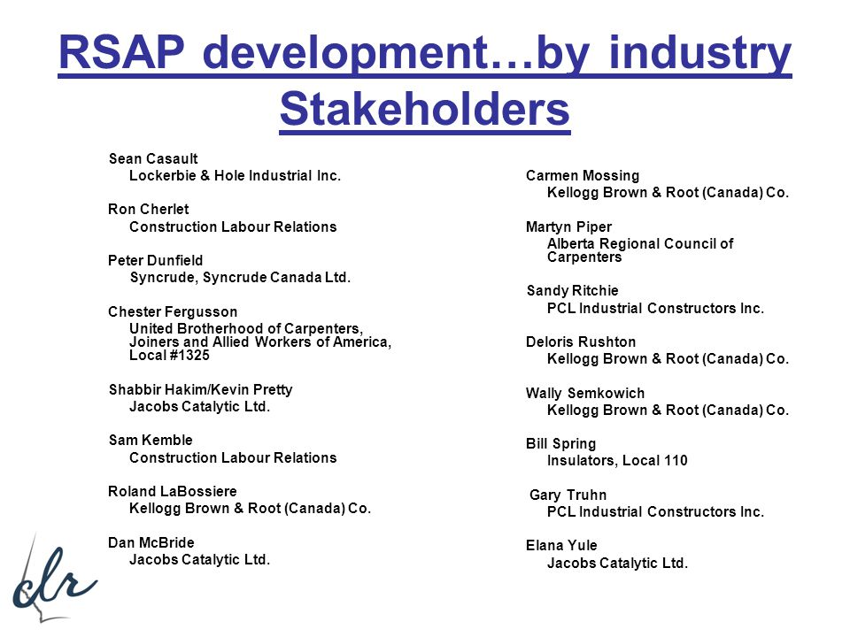 RSAP development…by industry Stakeholders Sean Casault Lockerbie & Hole Industrial Inc. Ron Cherlet Construction Labour Relations Peter Dunfield Syncr