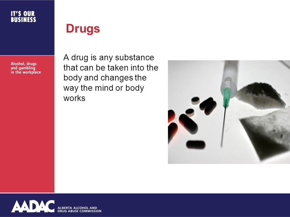 Drugs A drug is any substance that can be taken into the body and changes the way the mind or body works
