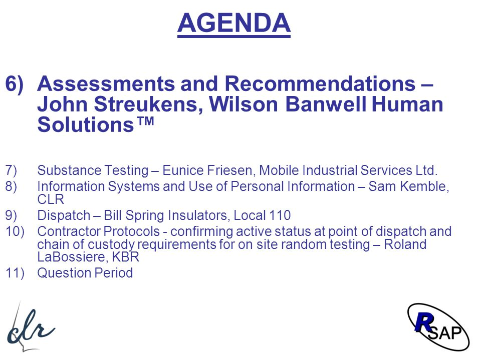 AGENDA 6)Assessments and Recommendations – John Streukens, Wilson Banwell Human Solutions™ 7)Substance Testing – Eunice Friesen, Mobile Industrial Ser
