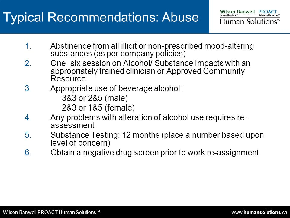 Wilson Banwell PROACT Human Solutions TM www.humansolutions.ca Typical Recommendations: Abuse 1.Abstinence from all illicit or non-prescribed mood-alt
