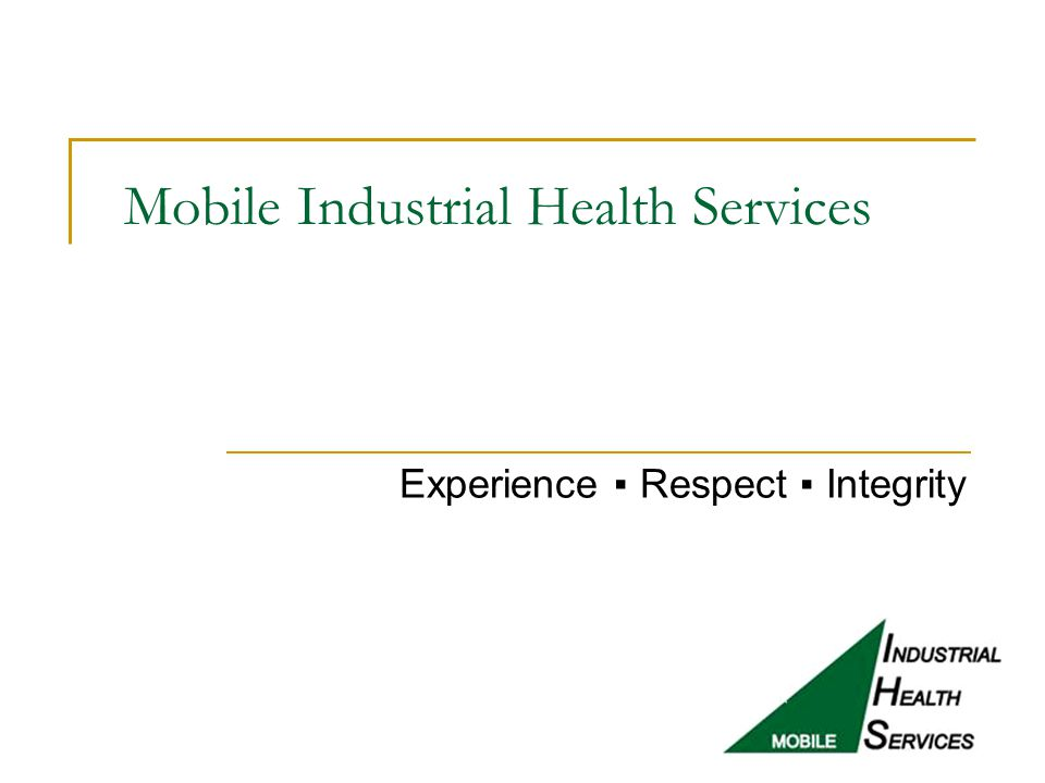 Mobile Industrial Health Services Experience ▪ Respect ▪ Integrity