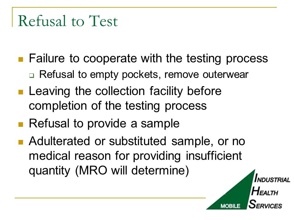 Refusal to Test Failure to cooperate with the testing process  Refusal to empty pockets, remove outerwear Leaving the collection facility before comp