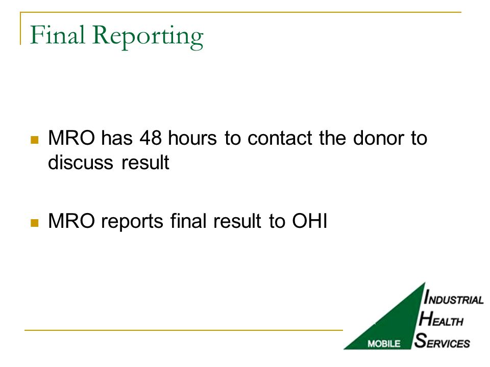Final Reporting MRO has 48 hours to contact the donor to discuss result MRO reports final result to OHI