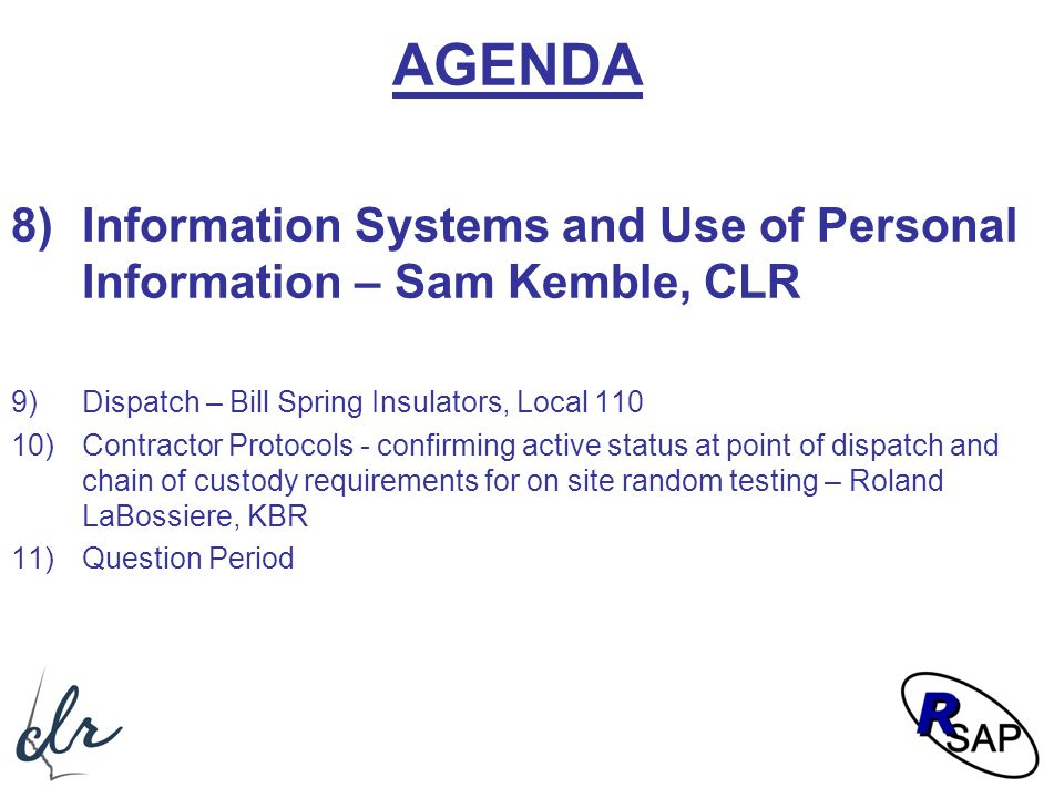 AGENDA 8)Information Systems and Use of Personal Information – Sam Kemble, CLR 9)Dispatch – Bill Spring Insulators, Local 110 10)Contractor Protocols