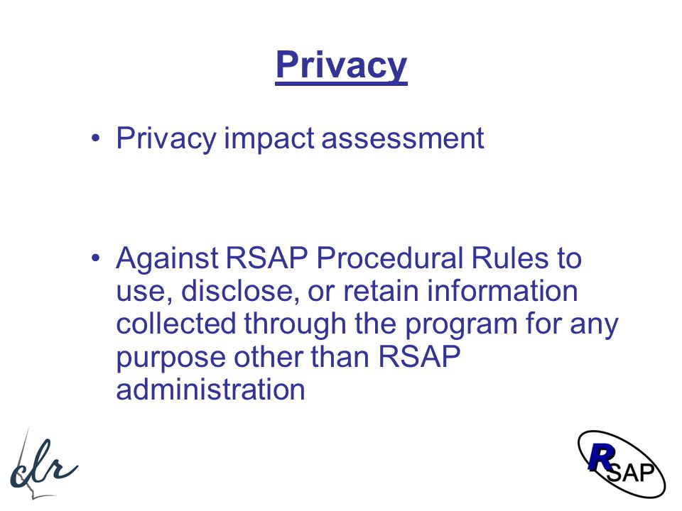 Privacy Privacy impact assessment Against RSAP Procedural Rules to use, disclose, or retain information collected through the program for any purpose