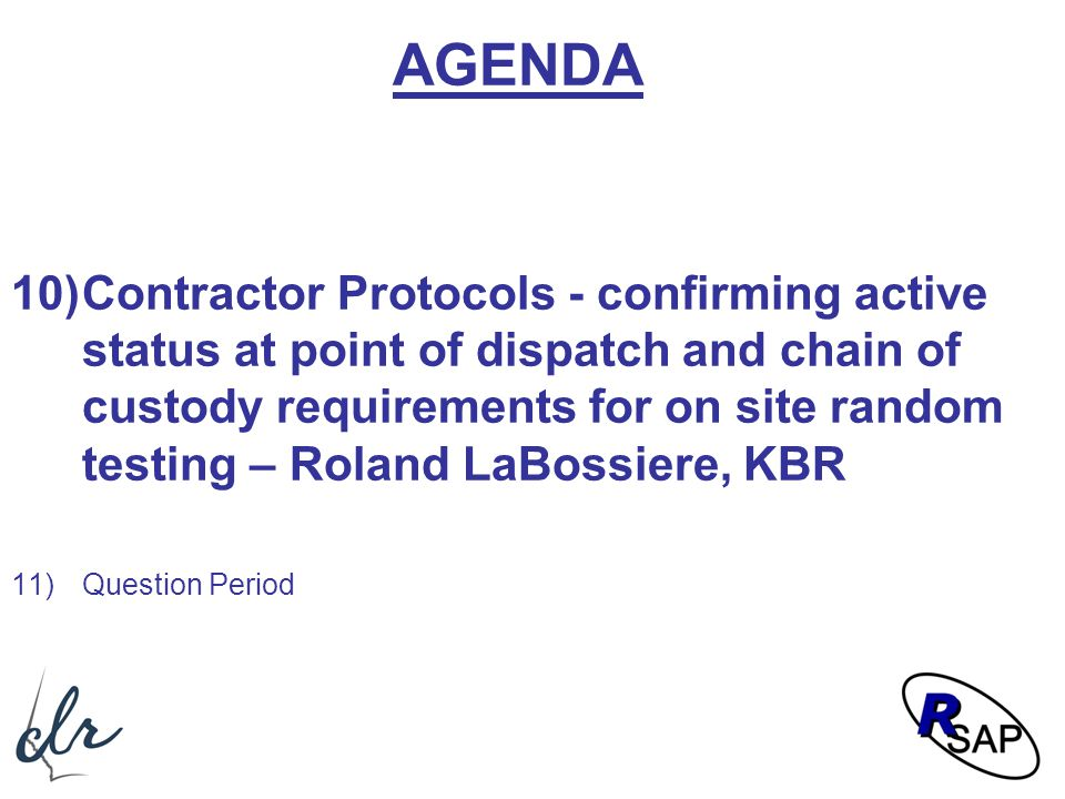 AGENDA 10)Contractor Protocols - confirming active status at point of dispatch and chain of custody requirements for on site random testing – Roland L