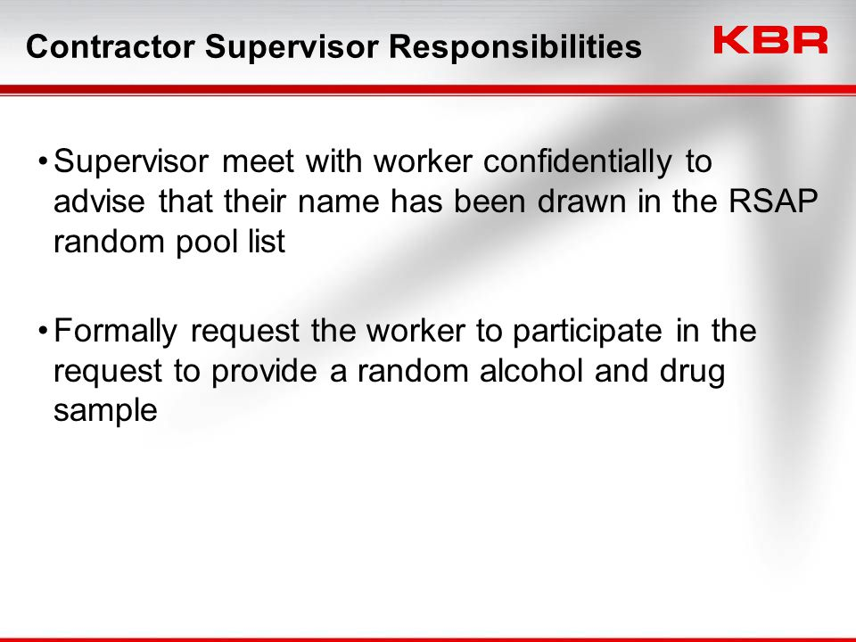 Contractor Supervisor Responsibilities Supervisor meet with worker confidentially to advise that their name has been drawn in the RSAP random pool lis