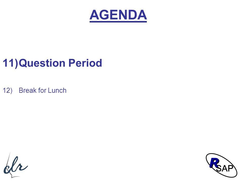 AGENDA 11)Question Period 12)Break for Lunch
