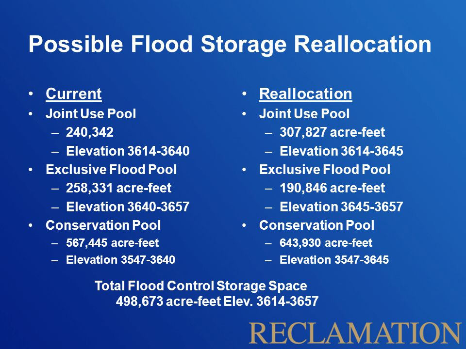 Possible Flood Storage Reallocation Current Joint Use Pool –240,342 –Elevation 3614-3640 Exclusive Flood Pool –258,331 acre-feet –Elevation 3640-3657