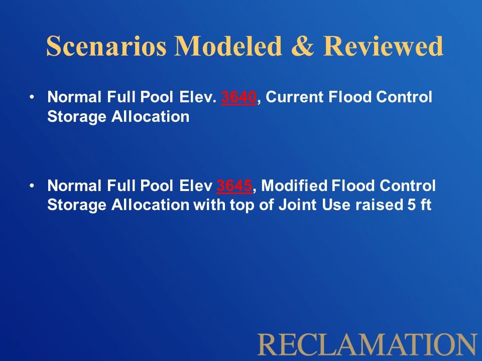 Scenarios Modeled & Reviewed Normal Full Pool Elev. 3640, Current Flood Control Storage Allocation Normal Full Pool Elev 3645, Modified Flood Control